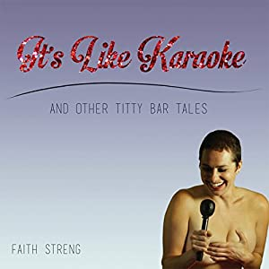 It's Like Karaoke and Other Titty Bar Tales Audiobook