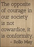 """""""The opposite of courage in our society..."""" quote by Rollo May, laser engraved on wooden plaque - Size: 8""""x10"""""""