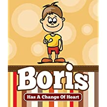 Boris Has a Change Of Heart: Children's Books and Bedtime Stories For Kids Ages 3-8 for Good Morals (Books For Kids Series)
