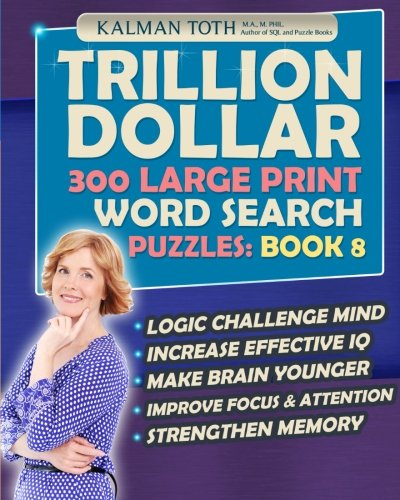 Download Trillion Dollar 300 Large Print Word Search Puzzles: Book 8: Powerful IQ Booster (Trillion Dollar Word Search Puzzles) pdf epub