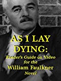 As I Lay Dying: Reader's Guide on Video for the William Faulkner Novel