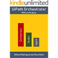 UiPath Orchestrator: RPA Na Prática