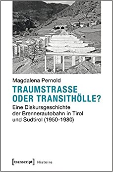 Book Traumstraße oder Transithölle?: Eine Diskursgeschichte der Brennerautobahn in Tirol und Südtirol (1950-1980) (Histoire)