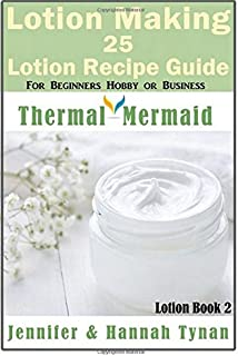 lotion making 25 lotion recipe guide for beginners hobby or business thermal mermaid lotion book 3