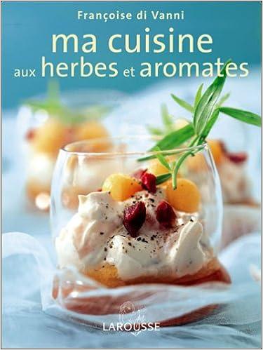 Télécharger en ligne Ma cuisine aux herbes et aromates pdf, epub