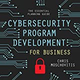 Cybersecurity Program Development for Business: The Essential Planning Guide