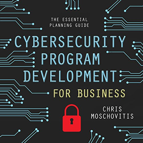 Cybersecurity Program Development for Business: The Essential Planning Guide by Gildan Media