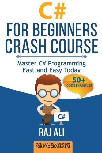 C#: C# For Beginners Crash Course: Master C# Programming Fast and Easy Today (Computer Programming, Programming for Beginners) (Volume 2) by Raj Ali (2015-06-21)