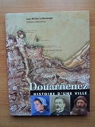Douarnenez : Histoire d'une ville par Jean-Michel Le Boulanger