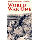 The Clever Teens' Guide to World War One (The Clever Teens' Guides Book 5)