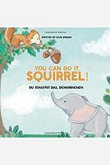 You can do it, Squirrel! Du schaffst das, Eichhörnchen!: A Children's Book in English/German (Bilingual Version) Paperback