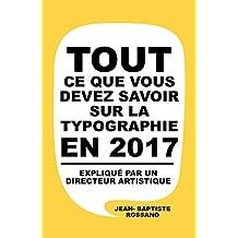 Tout ce que vous devez savoir sur la typographie en 2017: Expliqué par directeur artistique (French Edition)