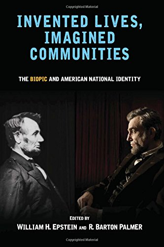 Invented Lives, Imagined Communities: The Biopic and American National Identity (SUNY series, Horizons of Cinema)