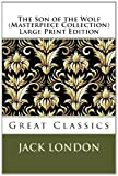 The Son of the Wolf (Masterpiece Collection) Large Print Edition, Jack London, 1493625500