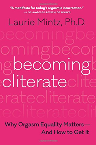 Read Online Becoming Cliterate: Why Orgasm Equality Matters--And How to Get It ePub fb2 ebook