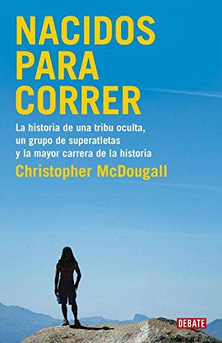 Descargar Libro Nacidos Para Correr: La Historia De Una Tribu Oculta, Un Grupo De Superatletas Christopher Mcdougall