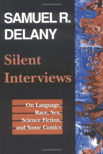 Silent Interviews: On Language, Race, Sex, Science Fiction, and Some Comics―A Collection of Written Interviews (Literature; 20)
