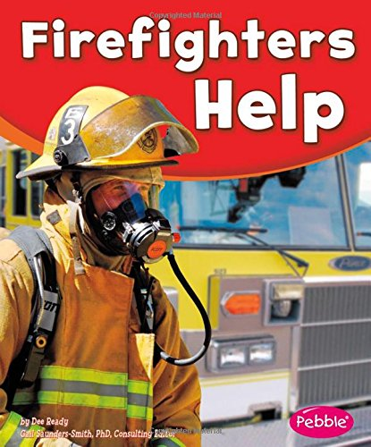 Firefighters Help (Our Community Helpers)