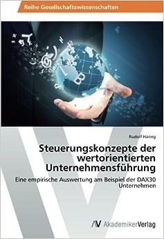 Steuerungskonzepte der wertorientierten Unternehmensführung: Eine empirische Auswertung am Beispiel der DAX30 Unternehmen (German Edition)