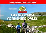 A Boot Up the Western Yorkshire Dales: 10 Leisure Walks of Discovery