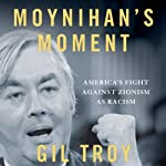 Moynihan's Moment: America's Fight Against Zionism as Racism | Gil Troy