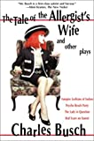 The Tale of the Allergist's Wife and Other Plays: Vampire Lesbians of Sodom, Psycho Beach Party, The Lady in Question, Red Scare on Sunset by Charles Busch (2001-02-27)