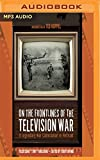 img - for On the Frontlines of the Television War: A Legendary War Cameraman in Vietnam book / textbook / text book