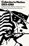 img - for By Jack P. Greene - Colonies to Nations, 1673-1798: A Documentary History of the American Revolution: 1st (first) Edition book / textbook / text book