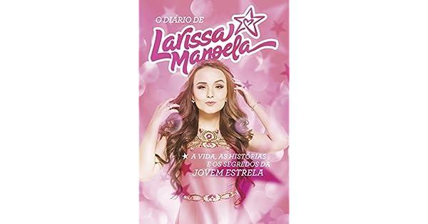 O diário de Larissa Manoela  A vida, a história e os segredos da jovem  estrela eBook  Larissa Manoela  Amazon.com.br  Loja Kindle 067fda47b6