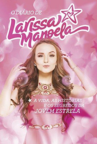 O diário de Larissa Manoela: A vida, a história e os segredos da jovem estrela