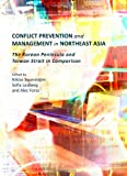 Conflict Prevention and Management in Northeast Asia: The Korean Peninsula and Taiwan Strait in Comparison, Niklas Swanström, Sofia Ledberg, Alec Forss, 1443820644