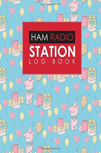 Read Online Ham Radio Station Log Book: Amateur Radio Log Book, Ham Radio Log Book Template, Ham Radio Contact Log, Ham Radio Logbook Template, Cute Birthday Cover (Ham Radio Station Log Books) (Volume 27) ebook