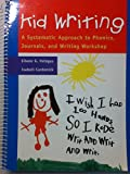 Kid Writing: A Systematic Approach to Phonics, Journals, and Writing Workshop
