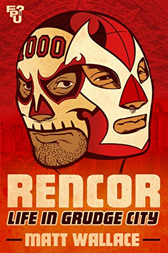 Rencor: Life in Grudge City (Ring Worn Wrestling)