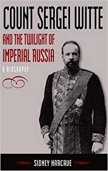 Count Sergei Witte and the Twilight of Imperial Russia: A