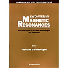 Encounters In Magnetic Resonances: Selected Papers Of Nicolaas Bloembergen (With Commentary)