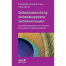 Selbstzuwendung, Selbstakzeptanz, Selbstvertrauen: Psychotherapeutische Interventionen zum Aufbau von Selbstwertgefühl (Leben lernen 163) (German Edition)