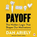Payoff: The Hidden Logic That Shapes Our Motivations Hörbuch von Dan Ariely Gesprochen von: Simon Jones