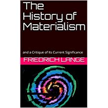 The History of Materialism: and a Critique of Its Current Significance