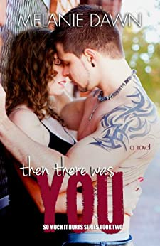 Then There Was You: (So Much It Hurts Series Book #2) by [Dawn, Melanie]