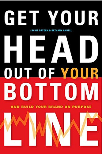 Get Your Head Out of Your Bottom Line: And Build Your Brand on (Conscious Heads)