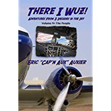 There I Wuz! Volume IV: Adventures From 3 Decades in the Sky