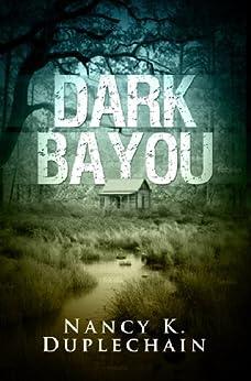 Dark Bayou (The Dark Trilogy Book 1) by [Duplechain, Nancy K.]