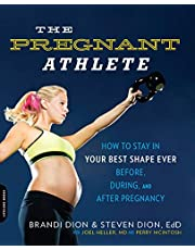 The Pregnant Athlete: How to Stay in Your Best Shape Ever -- Before, During, and After Pregnancy