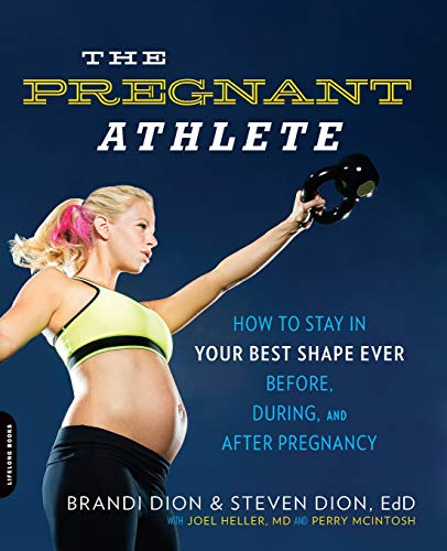 The Pregnant Athlete: How to Stay in Your Best Shape Ever--Before, During, and After Pregnancy (The Best Athlete Ever)