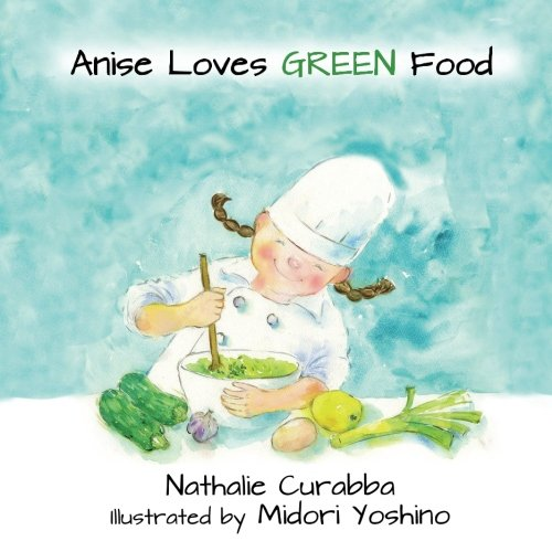Anise Loves GREEN Food by Nathalie M Curabba