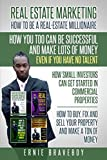 img - for REALESTATE MARKETING HOW TO BE A REAL ESTATE MILLIONAIRE HOW YOU TOO CAN BE SUCCESSFUL AND MAKE LOTS OF MONEY EVEN IF YOU HAVE NO TALENT HOW SMALL INVESTORS CAN GET STARTED IN COMMERCIAL PROPERTIES book / textbook / text book