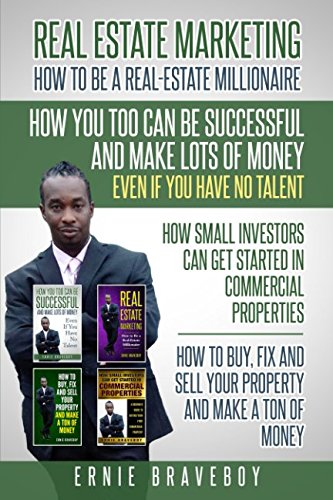 REALESTATE MARKETING HOW TO BE A REAL ESTATE MILLIONAIRE  HOW YOU TOO CAN BE SUCCESSFUL AND MAKE LOTS OF MONEY  EVEN IF YOU HAVE NO TALENT HOW SMALL INVESTORS CAN GET STARTED IN COMMERCIAL PROPERTIES
