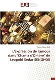 l expression de l amour dans chants d ombre de l?opold s?dar senghor french edition