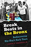 Break Beats in the Bronx: Rediscovering Hip-Hop's Early Years